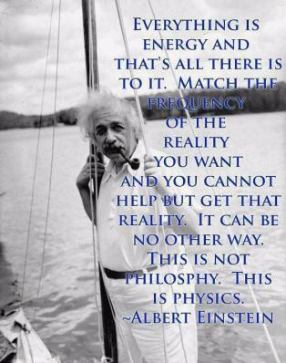 http://oliveloveslife.files.wordpress.com/2014/03/einstein-everything-is-energy-and-thats.jpg
